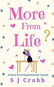 More From Life: A Funny and Feel-Good Romantic Comedy by [S J Crabb]