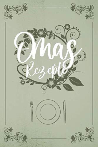 Omas Rezepte: Dein Kochbuch zum selberschreiben: Eine Vorlage für deine Rezepte zum selbst Ausfüllen. Ideal für die besten Kochrezepte von Oma sowie weitere leckere Gerichte. Platz für 50 Rezepte