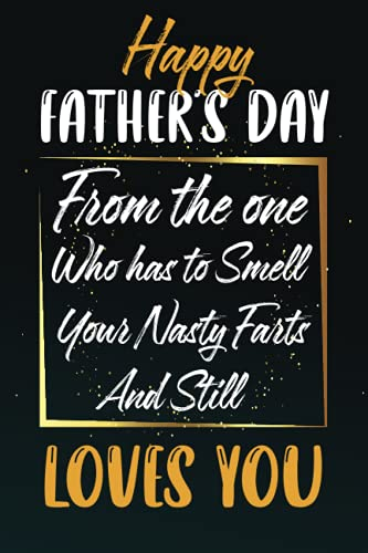 HAPPY FATHER'S DAY FROM THE ONE WHO HAS TO SMELL YOUR NASTY FARTS AND STILL LOVES YOU: Fathers Day Gifts From Wife, 6x9 120 pages