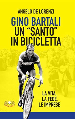 Gino Bartali un 'santo' in bicicletta: La vita, la fede, le imprese