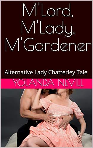 M'Lord, M'Lady, M'Gardener: Alternative Lady Chatterley Tale (English Edition)