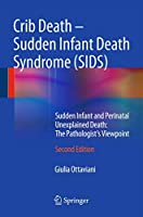 Crib Death - Sudden Infant Death Syndrome (SIDS): Sudden Infant and Perinatal Unexplained Death: The Pathologist's Viewpoint