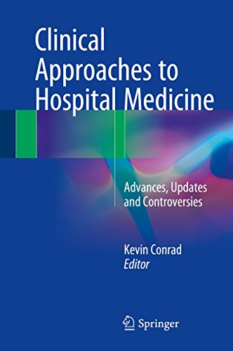 Clinical Approaches to Hospital Medicine: Advances, Updates and Controversies