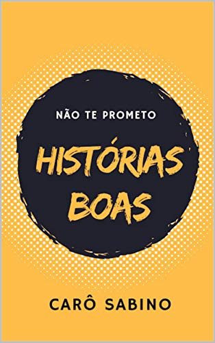 NÃO TE PROMETO HISTÓRIAS BOAS (Portuguese Edition)