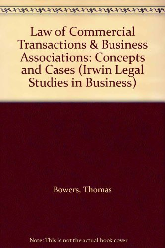Law of Commercial Transactions & Business Associations: Concepts and Cases (Irwin Legal Studies in Business)
