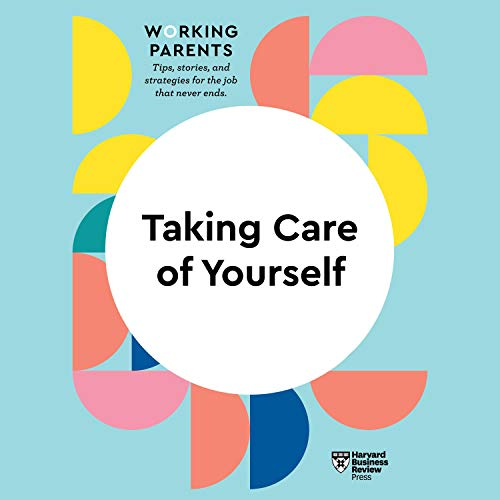 Taking Care of Yourself:HBR Working Parents Series