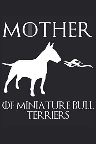 """Mother Of Miniature Bull Terriers: Perfect Novelty Gift for a Dog Fan ~ Small Lined Notebook (6'' X 9"""")"""