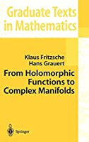 From Holomorphic Functions to Complex Manifolds (Graduate Texts in Mathematics, 213)