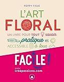 L'Art floral - Un livre pur tout savoir pratique et accessible à tous