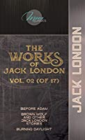 The Works of Jack London, Vol. 02 (of 17): Before Adam; Brown Wolf and Other Jack London Stories; Burning Daylight (Moon Classics)