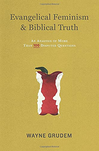 Evangelical Feminism & Biblical Truth: An Analysis of More Than One Hundred Questions