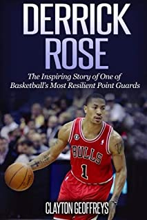 Derrick Rose: The Inspiring Story of One of Basketball's Most Resilient Point Guards (Basketball Biography Books)