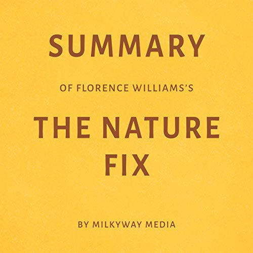 Summary of Florence Williams's The Nature Fix by Milkyway Media Titelbild