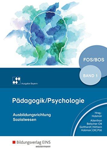 Pädagogik / Psychologie / Ausgabe für die Berufliche Oberstufe: Pädagogik/Psychologie für die Berufliche Oberschule - Ausgabe Bayern: Schülerband 1: Fachoberschulen und Berufsoberschulen