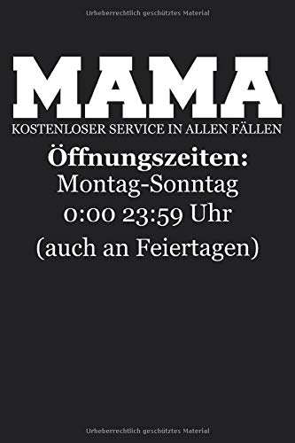 MAMA Kostenloser Service in allen Fällen Öffnungszeiten: Montag-Sonntag 0:00 23:59 Uhr (auch an Feiertagen): Notizheft mit Spruch | Geschenkidee für ... | ca. A5 Softcover-Buch | schwarz