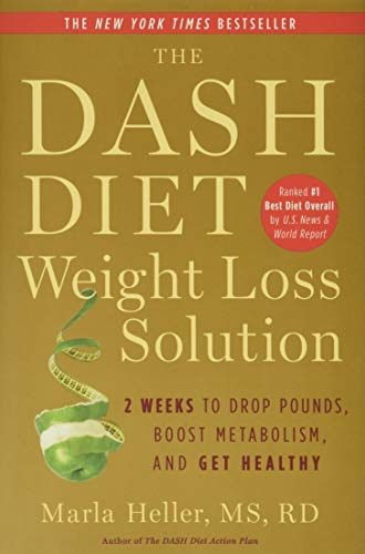 The Dash Diet Weight Loss Solution: 2 Weeks to Drop Pounds, Boost Metabolism and Get Healthy...