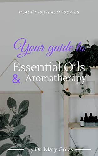 Your Guide to Essential Oils and Aromatherapy (Health Is Wealth Series) by [Mary Golas D.C.]