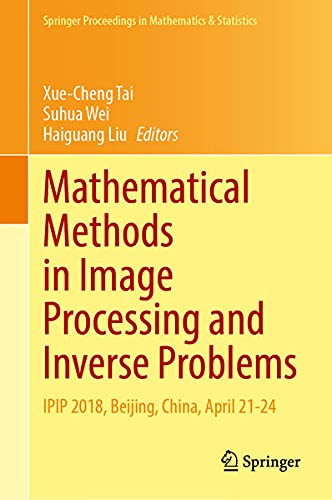 Mathematical Methods in Image Processing and Inverse Problems: IPIP 2018, Beijing, China, April 21–24 (Springer Proceedings in Mathematics & Statistics, 360)