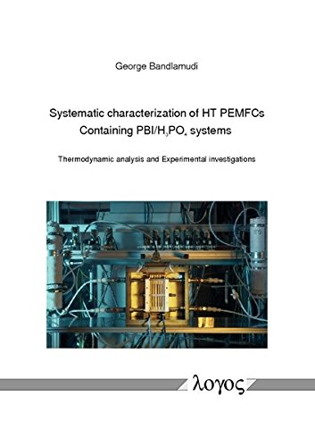 Systematic characterization of HT PEMFCs Containing PBI/H_3PO_4systems: Thermodynamic analysis and Experimental investigations