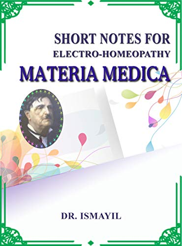 SHORT NOTES FOR ELECTRO-HOMEOPATHY MATERIA MEDICA (English Edition)
