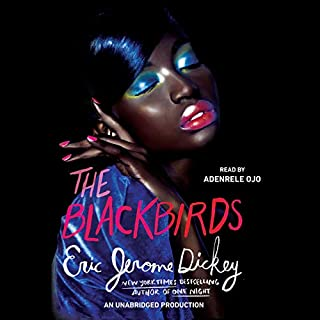 The Blackbirds                   Written by:                                                                                                                                 Eric Jerome Dickey                               Narrated by:                                                                                                                                 Adenrele Ojo                      Length: 18 hrs and 5 mins     Not rated yet     Overall 0.0