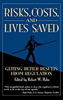 Risks, Costs, and Lives Saved: Getting Better Results from Regulation