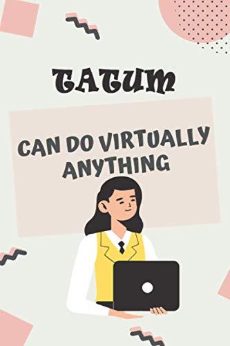Tatum can do virtually anything: personalized name Tatum Notebook / Tatum Journal / Funny Gift for Women & Girls|| Elegant Gift Idea For Family and ... Name Gift for Tatum - Gray Matte Finish.
