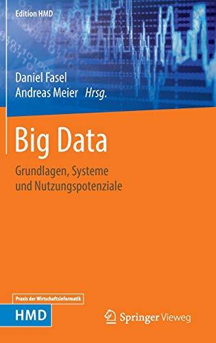 Big Data: Grundlagen, Systeme und Nutzungspotenziale (Edition HMD)