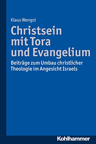 Christsein mit Tora und Evangelium: Beiträge zum Umbau christlicher Theologie im Angesicht Israels (German Edition)
