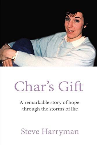Char's Gift: A Remarkable Story of Hope Through the Storms of Life