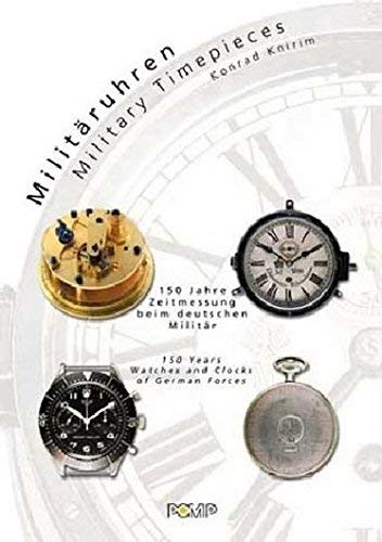 Militäruhren. 150 Jahre Zeitmessung beim deutschen Militär. Military Timepieces. 150 Years Watches and Clocks of German Forces von Konrad Knirim (Mai 2002) Gebundene Ausgabe
