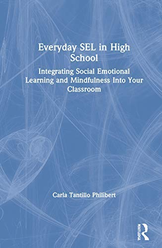 Everyday SEL in High School: Integrating Social Emotional Learning and Mindfulness Into Your Classroom (English Edition)