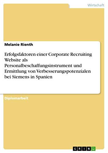 Erfolgsfaktoren einer Corporate Recruiting Website als Personalbeschaffungsinstrument und Ermittlung von Verbesserungspotenzialen bei Siemens in Spanien
