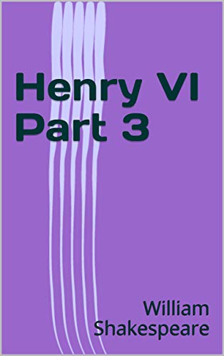 Henry VI Part 3 (English Edition)