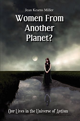 Women From Another Planet?: Our Lives in the Universe of Autism