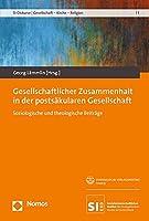Gesellschaftlicher Zusammenhalt in der postsaekularen Gesellschaft: Soziologische und theologische Beitraege. Mit einem Vorwort von Heinrich Bedford-Strohm.