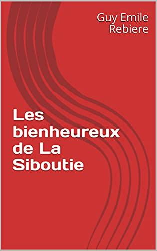 Les bienheureux de La Siboutie (French Edition)