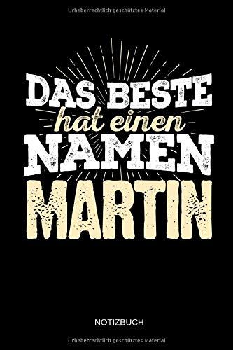 Das Beste hat einen Namen - Martin: Martin - Lustiges Männer Namen Notizbuch (liniert). Tolle Vatertag, Namenstag, Weihnachts & Geburtstags Geschenk Idee.