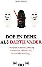 Doe en denk als Darth Vader: Strategisch, mysterieus, krachtig, charismatisch, onverbiddelijk, meester in beïnvloeding