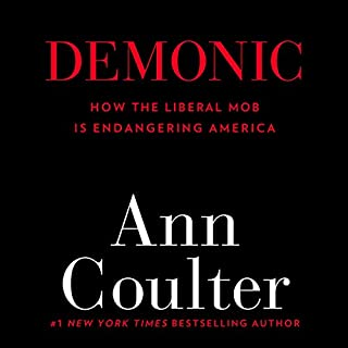 Demonic     How the Liberal Mob Is Endangering America              By:                                                                                                                                 Ann Coulter                               Narrated by:                                                                                                                                 Elizabeth White                      Length: 12 hrs and 46 mins     474 ratings     Overall 4.4