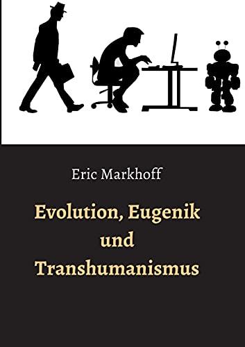 Evolution, Eugenik und Transhumanismus