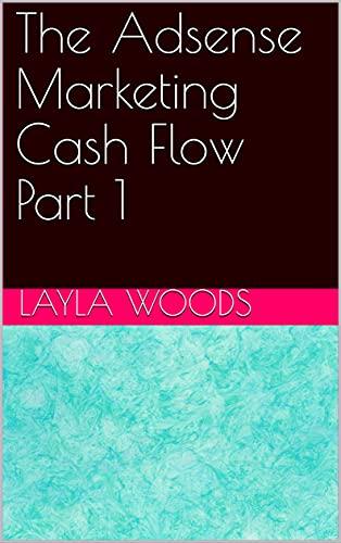 The Adsense Marketing Cash Flow Part 1 (English Edition)