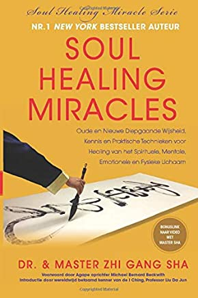 Soul Healing Miracles: Oude en Nieuwe Diepgaande Wijsheid, Kennis en Praktische