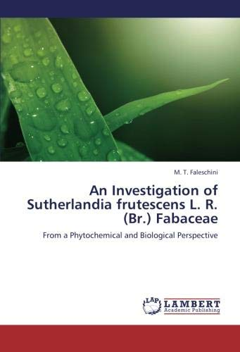An Investigation of Sutherlandia frutescens L. R. (Br.) Fabaceae: From a Phytochemical and Biological Perspective