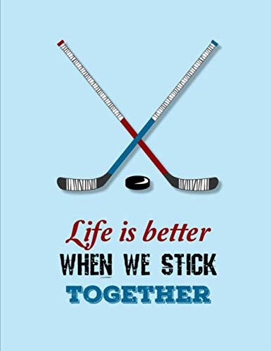 Life Is Better When We Stick Together: Hockey Notebook | Composition book with 120 pages, 8,5x11 inches | Gift for Hockey lovers and fans