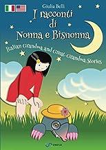 I RACCONTI DI NONNA E BISNONNA - ITALIAN GRANDMA AND GREAT-GRANDMA STORIES: STORIE DELLA BUONANOTTE - BEDTIME STORIES (Ita...