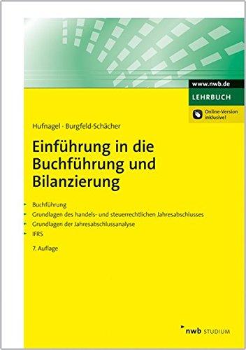Einführung in die Buchführung und Bilanzierung: Buchführung. Grundlagen des handels- und steuerrechtlichen Jahresabschlusses. Grundlagen der Jahresabschlussanalyse. IFRS.