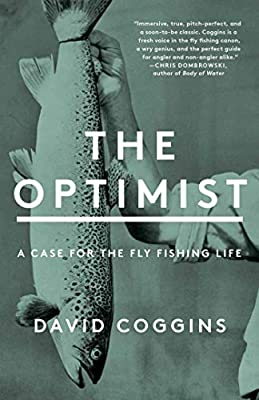 The Optimist: A Case for the Fly Fishing Life by Scribner