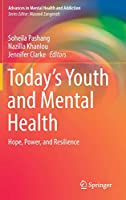 Today's Youth and Mental Health: Hope, Power, and Resilience (Advances in Mental Health and Addiction)