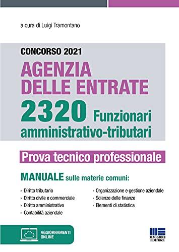 Concorso 2021 Agenzia delle Entrate 2320 Funzionari Amministrativo-Tributari. Prova Tecnico Professionale: Manuale sulle materie comuni